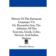 History of the European Languages V2 by Fellow and Praelector in Modern History Alexander Murray