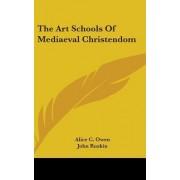 The Art Schools of Mediaeval Christendom by Alice C Owen