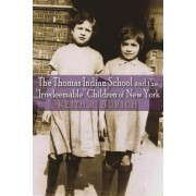 """The Thomas Indian School and the """"Irredeemable"""" Children of New York"""