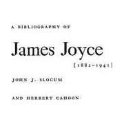 A Bibliography of James Joyce, 1882-1941 by John J. Slocum