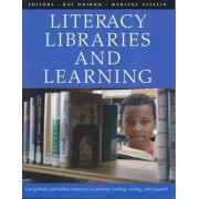 Literacy Libraries and Learning Using Books and Online Resources to Promote Reading Writing and Research by Ray Doiron
