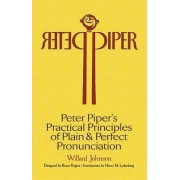 Peter Piper's Practical Principles of Plain and Perfect Pronunciation: A Study in Typography by Willard Johnson