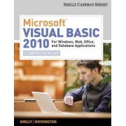 Microsoft Visual Basic 2010 for Windows, Web, Office, and Database Applications by Gary B Shelly