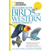 National Geographic Field Guide to the Birds of Western North America by Jon L. Dunn
