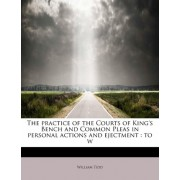 The Practice of the Courts of King's Bench and Common Pleas in Personal Actions and Ejectment by William Tidd