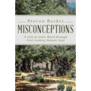 Misconceptions: A Look at God's Word Through First Century Hebraic Eyes