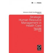 Strategic Human Resource Management in Health Care by Grant T. Savage