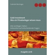 Gold-Investment Was Ein Privatanleger Wissen Muss by Gabriele Reckinger