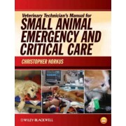 Veterinary Technician's Manual for Small Animal Emergency and Critical Care by Christopher Norkus