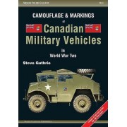 Camouflage & Markings of Canadian Military Vehicles in World War Two by Steve Guthrie