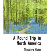 A Round Trip in North America by Theodora Guest