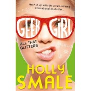 All That Glitters (Geek Girl, Book 4) by Holly Smale