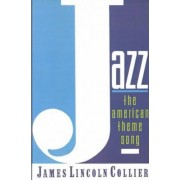 Jazz: The American Theme Song by James Lincoln Collier