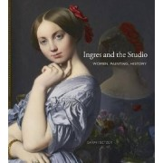 Ingres and the Studio by Assistant Professor Nineteenth-Century European Art Sarah Betzer