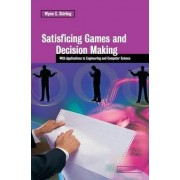 Satisficing Games and Decision Making by Wynn C. Stirling