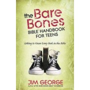The Bare Bones Bible Handbook for Teens: Getting to Know Every Book in the Bible, Paperback