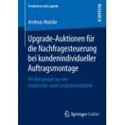 Upgrade-Auktionen Fur Die Nachfragesteuerung Bei Kundenindividueller Auftragsmontage: Mit Beispielen Aus Der Automobil- Und Computerindustrie