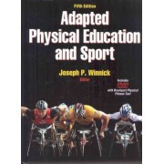 Adapted Physical Education and Sport by Joseph P. Winnick
