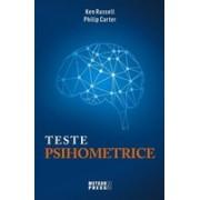 TESTE PSIHOMETRICE. 1000 de modalităţi pentru a vă evalua personalitatea, creativitatea, inteligenţa şi gândirea laterală