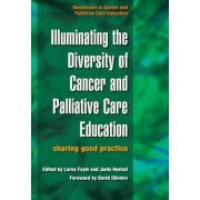 Illuminating the Diversity of Cancer and Palliative Care Education: Volume 1 & 2 by Lorna Foyle