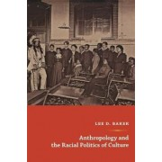 Anthropology and the Racial Politics of Culture by Lee D. Baker