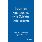 Treatment Approaches with Suicidal Adolescents by James K. Zimmerman