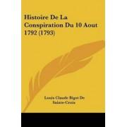 Histoire de La Conspiration Du 10 Aout 1792 (1793) by Louis Claude Bigot De Sainte-Croix