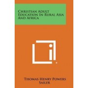 Christian Adult Education in Rural Asia and Africa by Thomas Henry Powers Sailer