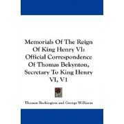 Memorials of the Reign of King Henry VI by Thomas Beckington