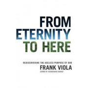 From Eternity to Here by Frank Viola