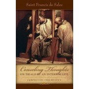 Consoling Thoughts on Trials of an Interior Life, Infirmities of Soul and Body, Etc. by St Francis de Sales