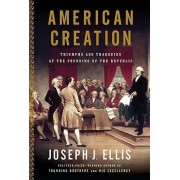 American Creation by University Joseph J Ellis