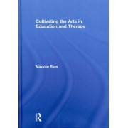 Cultivating the Arts in Education and Therapy by Malcolm Ross