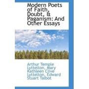 Modern Poets of Faith, Doubt, & Paganism by Arthur Temple Lyttelton
