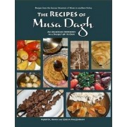 The Recipes of Musa Dagh -- an Armenian Cookbook in a Dialect of Its Own by Alberta Magzanian