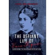 The Defiant Life of Vera Figner by Lynne Ann Hartnett