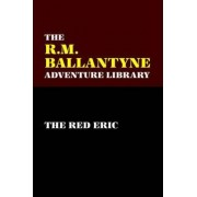 The Red Eric by R M Ballantyne