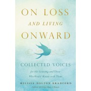On Loss and Living Onward: Collected Voices for the Grieving and Those Who Would Mourn with Them