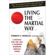 Living the Martial Way by Forrest E Morgan