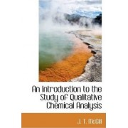 An Introduction to the Study of Qualitative Chemical Analysis by J T McGill