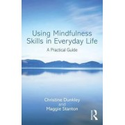 Using Mindfulness Skills in Everyday Life by Christine Dunkley