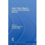 Asian Cities, Migrant Labor and Contested Spaces by Tai-Chee Wong