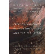 Creation and Chaos in the Primeval Era and the Eschaton by Hermann Gunkel