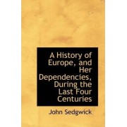 A History of Europe, and Her Dependencies, During the Last Four Centuries by John Sedgwick