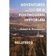 Adventures of a Postmodern Historian by Robert A. Rosenstone