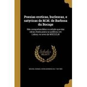 Poesias Eroticas, Burlescas, E Satyricas de M.M. de Barbosa Du Bocage by Manuel Maria Barbosa Du 1765-18 Bocage