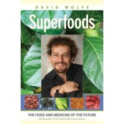 Superfoods: The Food and Medicine of the Future, Paperback
