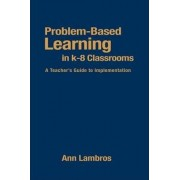Problem-Based Learning in K-8 Classrooms by Marian Ann Lambros