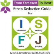 Isfj Stress Reduction Guide by Ruth E Schneider and David S Prudhomme