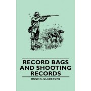 Record Bags and Shooting Records by Hugh S. Gladstone